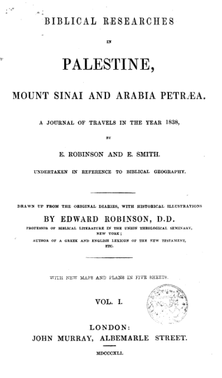 Edward Robinson Biblical_Researches_in_Palestine,_Mount_Sinai_and_Arabia_Petrea